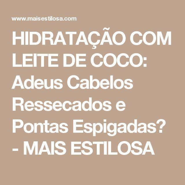 HIDRATAÇÃO COM LEITE DE COCO: Adeus Cabelos Ressecados e Pontas Espigadas😍 - MAIS ESTILOSA