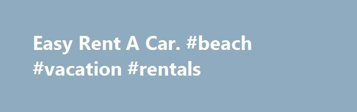 Easy Rent A Car. #beach #vacation #rentals http://remmont.com/easy-rent-a-car-beach-vacation-rentals/  #easy rent a car # Easy Rent A Car – easyrentacarbulgaria.com Merida Car Rental – Easy Way Rent a Car:… Merida Car Rental include all types of cars with unlimited mileage included in the rates. Offices in Cancun, Playa del Carmen and Merida, Yucatan. Provide high. подробнее Car Rental Software – Online Rent a Car… Web Based Booking Car Rental Software Program Solution Online Reservation…