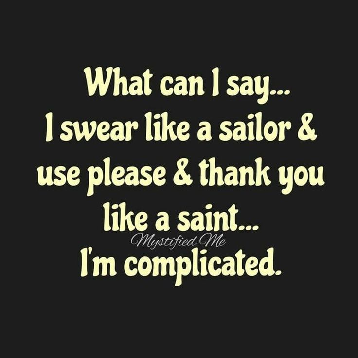 What can I say... I swear like a sailor and use please and thank you like a saint. I'm complicated.