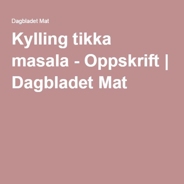 Kylling tikka masala - Oppskrift | Dagbladet Mat
