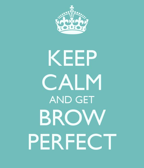 KEEP CALM AND GET BROW PERFECT - KEEP CALM AND CARRY ON Image Generator - brought to you by the Ministry of Information