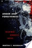 Anger and forgiveness : resentment, generosity, justice / Martha C. Nussbaum