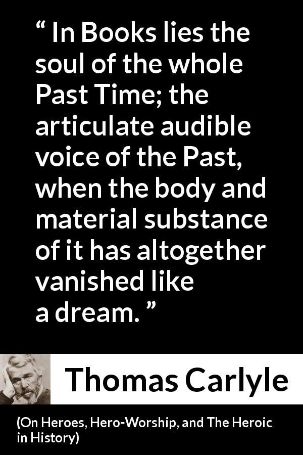 Thomas Carlyle Quote About Past From On Heroes Hero Worship And The Heroic In History Past Quotes Heroic English Reference