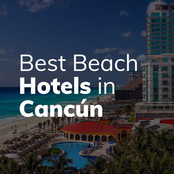 Best Beach Hotels In Cancun Beach Hotels Resorts Cancun Hotels Cancun Beaches Cancun Resorts