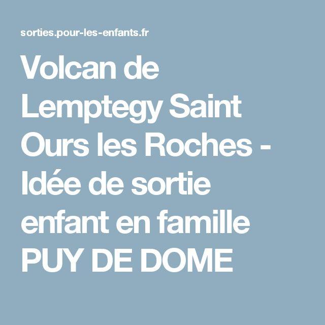 Volcan de Lemptegy Saint Ours les Roches - Idée de sortie enfant en famille PUY DE DOME