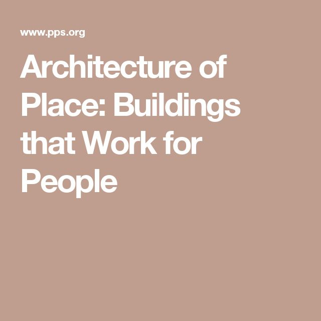 Architecture of Place: Buildings that Work for People