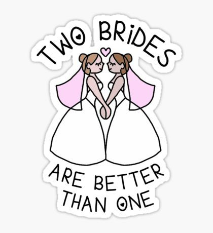 Gay Wedding Lesbian Wedding - two brides are better than one Sticker