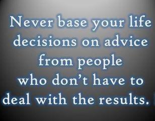 life decisions: Funny Pics, Food For Thoughts, True Words, Wisdom, Life Mottos, So True, Life Decisions, Living, Inspiration Quotes