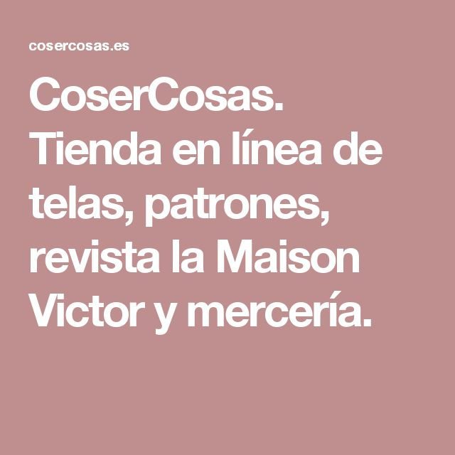 CoserCosas. Tienda en línea de telas, patrones, revista la Maison Victor y mercería.