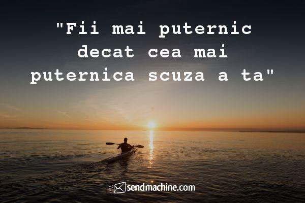 """""""Fii mai puternic decat cea mai puternica scuza a ta"""" ... #Citate #Sendmachine"""
