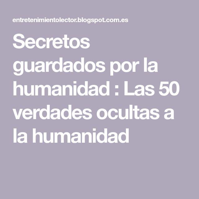 Secretos guardados por la humanidad : Las 50 verdades ocultas a la humanidad