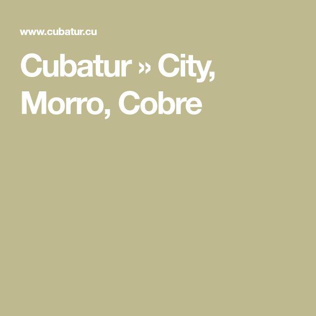 Cubatur » City, Morro, Cobre
