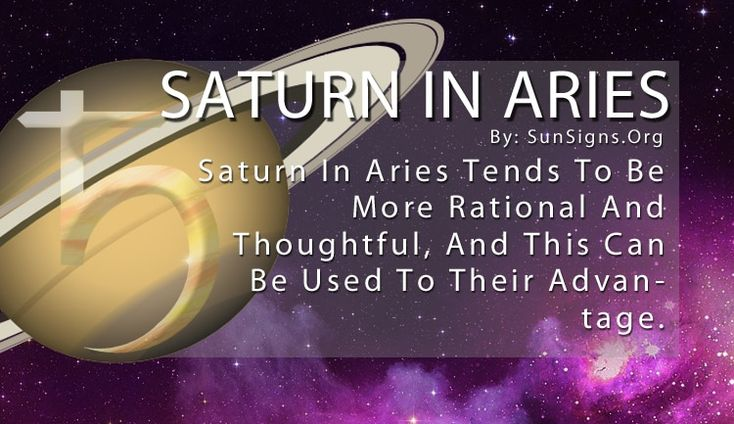 Saturn In Aries. Saturn In Aries Tends To Be More Rational And Thoughtful, And This Can Be Used To Their Advantage.