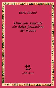 Delle cose nascoste sin dalla fondazione del mondo | René Girard - Adelphi Edizioni