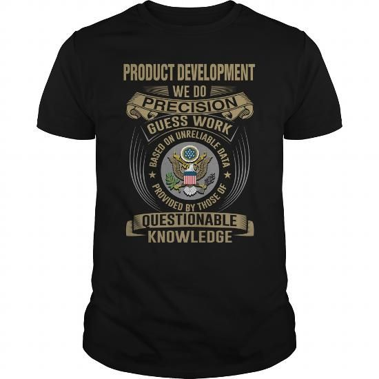 PRODUCT DEVELOPMENT WE DO PRECISION GUESS WORK KNOWLEDGE T Shirts, Hoodie Sweatshirts