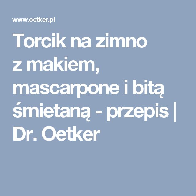 Torcik na zimno zmakiem, mascarpone ibitą śmietaną - przepis   Dr. Oetker