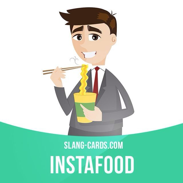 """""""Instafood"""" means food that can be prepared in 5 minutes or less. Example: We're out of instafood so we'll have to cook something tonight."""