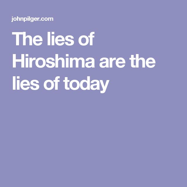 The lies of Hiroshima are the lies of today