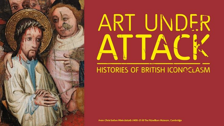 "Exhibition Review: ""Art Under Attack: Histories of British Iconoclasm"""
