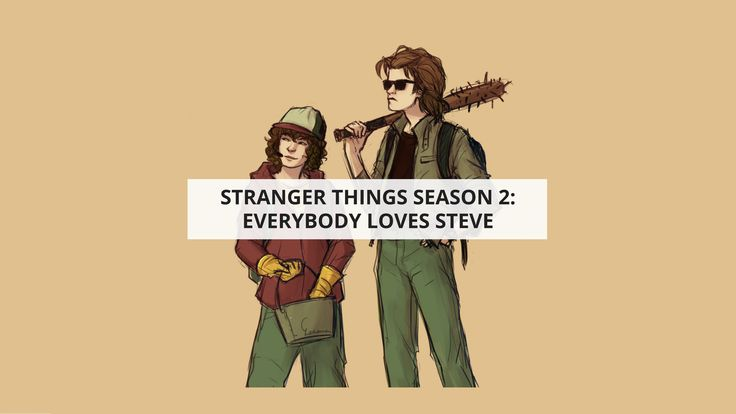 Stranger Things Season 2: Everybody Loves Steve