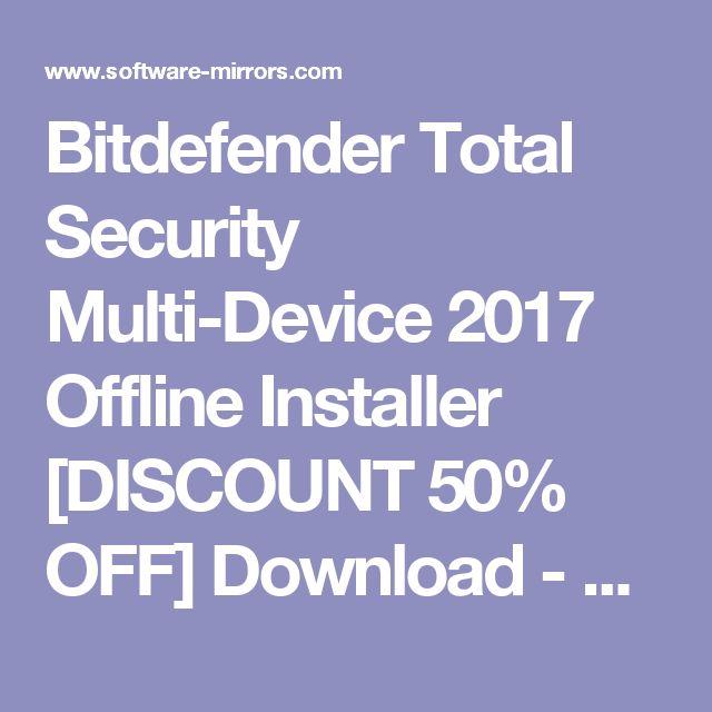 Bitdefender Total Security Multi-Device 2017 Offline Installer [DISCOUNT 50% OFF] Download - Software Mirrors