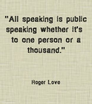 """All speaking is public speaking whether it's to one person..."" — Roger Love #inspiration #quote"