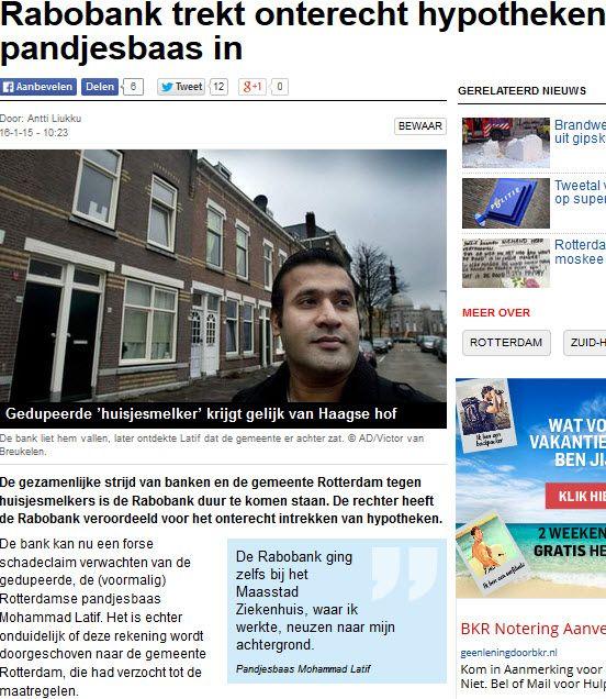 16-1-2015Casus Rabobank: Gedupeerde 'huisjesmelker' krijgt gelijk van Haagse hof. (Het Algemeen Dagblad)  #MKB, #Witteboordencriminaliteit, #Casus, http://www.ad.nl/ad/nl/1038/Rotterdam/article/detail/3831141/2015/01/16/Rabobank-trekt-onterecht-hypotheken-pandjesbaas-in.dhtml