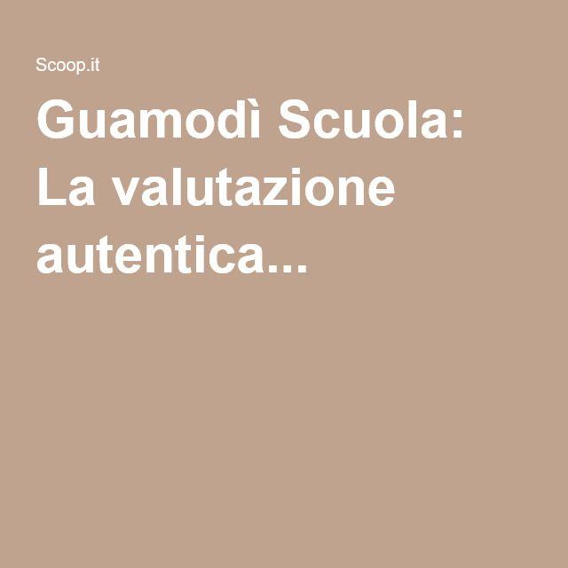 Guamodì Scuola: La valutazione autentica...