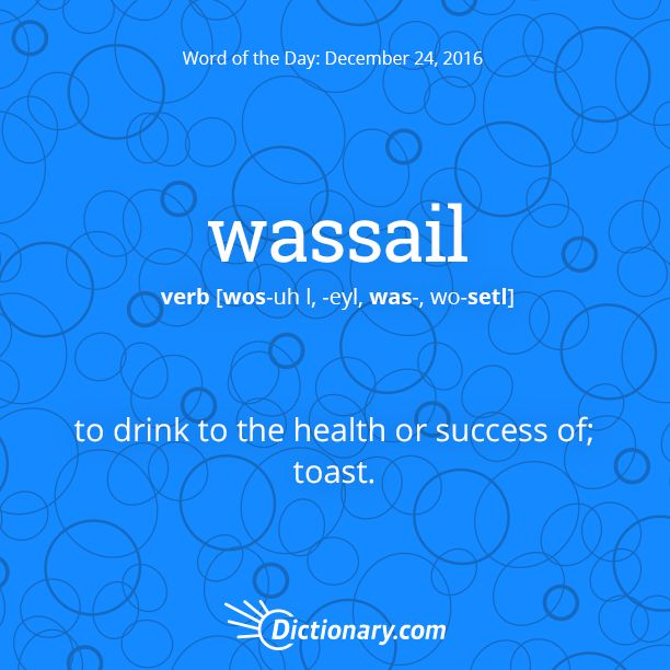 Dictionary.com's Word of the Day - wassail - to drink to the health or success of; toast.