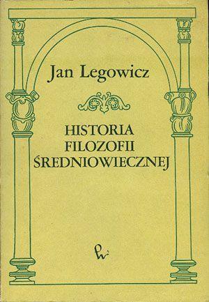 Historia filozofii średniowiecznej Europy zachodniej, Jan Legowicz, PWN, 1986, http://www.antykwariat.nepo.pl/historia-filozofii-sredniowiecznej-europy-zachodniej-jan-legowicz-p-14449.html