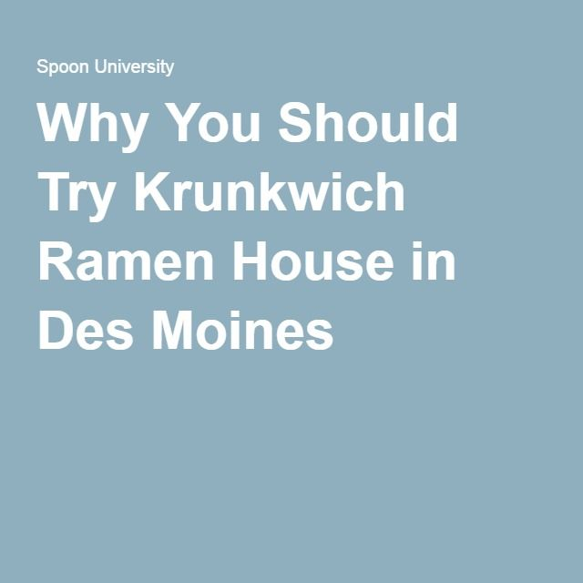 Why You Should Try Krunkwich Ramen House in Des Moines