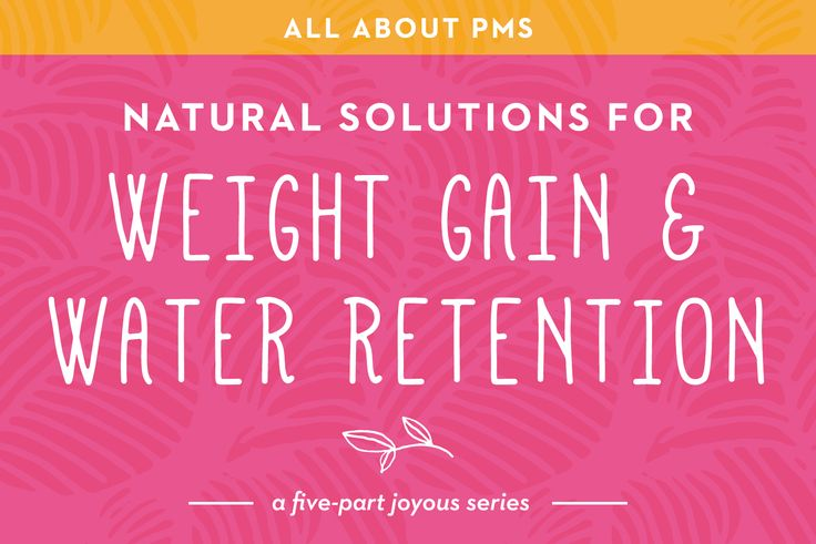 Part 5 of PMS: Hormones, Weight Gain and Water Retention | Joyous Health | Bloglovin'
