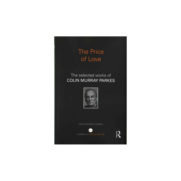 Price of Love : The selected works of Colin Murray Parkes (Reprint) (Paperback)