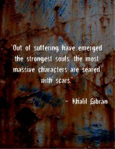out of suffering have emerged the strongest souls meaning - Google Search