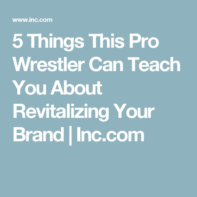 5 Things This Pro Wrestler Can Teach You About Revitalizing Your Brand | Inc.com