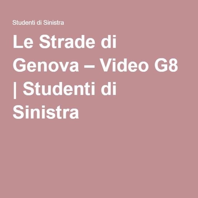 Le Strade di Genova – Video G8 | Studenti di Sinistra