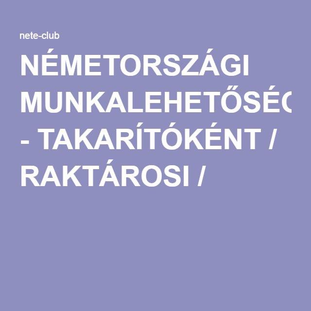 NÉMETORSZÁGI MUNKALEHETŐSÉGEK - TAKARÍTÓKÉNT / RAKTÁROSI / C
