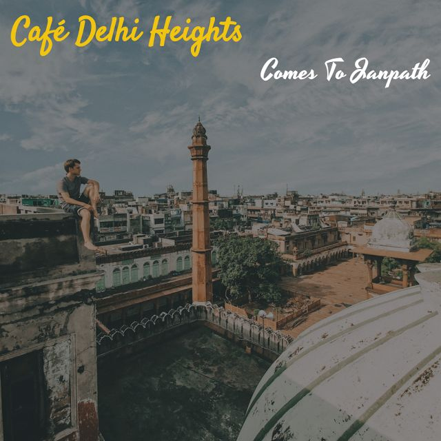 When The Muse Strikes!: Café Delhi Heights Comes To Janpath