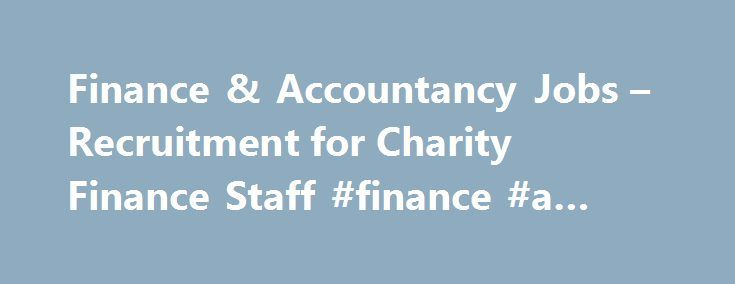 Finance & Accountancy Jobs – Recruitment for Charity Finance Staff #finance #a #laptop http://finance.remmont.com/finance-accountancy-jobs-recruitment-for-charity-finance-staff-finance-a-laptop/  #charity finance jobs # Finance & Accountancy Search apply for finance accountancy jobs in charities and other not for profit organisations Our candidates know how important it is for a charity to have a strong financial and technical infrastructure. To help increase charities' efficiency and…