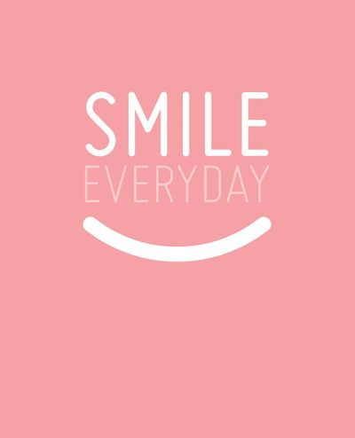 We think that you should smile everyday!