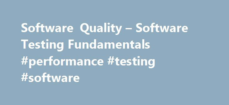 Software Quality – Software Testing Fundamentals #performance #testing #software http://free.nef2.com/software-quality-software-testing-fundamentals-performance-testing-software/  # Software Quality SOFTWARE QUALITY Fundamentals Software quality is the degree of conformance to explicit or implicit requirements and expectations. Explicit. clearly defined and documented Implicit. not clearly defined and documented but indirectly suggested Requirements. business/product/software requirements…