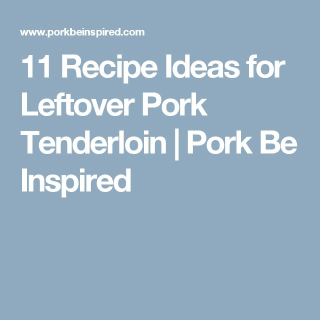 11 Recipe Ideas for Leftover Pork Tenderloin | Pork Be Inspired