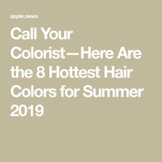 Call Your Colorist—Here Are the 8 Hottest Hair Colors for Summer 2019 — Real Simple