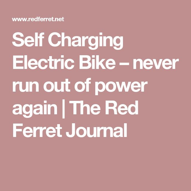 Self Charging Electric Bike – never run out of power again   The Red Ferret Journal