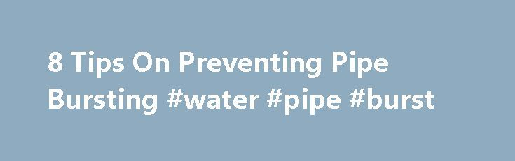 8 Tips On Preventing Pipe Bursting #water #pipe #burst http://zimbabwe.remmont.com/8-tips-on-preventing-pipe-bursting-water-pipe-burst/  # 8 Tips On Preventing Pipe Bursting hopeplumbing Dec 11, 2015 The damages, expenses and the messes that can be caused from a water line that freezes and bursts are nothing that anyone wants to experience, and Indianapolis plumbing companies start dealing with the implications of cold weather as soon as the temperatures begin to drop. Many customers ask us…