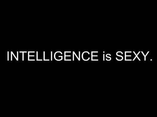 Intelligence is sexy.  #Quote #Intelligence #Sexy