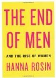The End of Men and the Rise of Women Paperback – 1 Dec 2012 Hanna Rosin