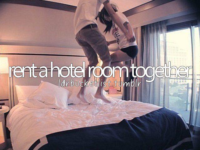 rent a hotel room together #bucketlist