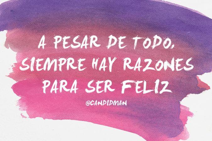 """""""A pesar de todo, siempre hay razones para ser feliz"""". #Candidman #Frases #Motivacion"""