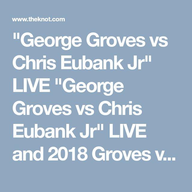 """George Groves vs Chris Eubank Jr"" LIVE  ""George Groves vs Chris Eubank Jr"" LIVE  and 2018 Groves vs Eubank Fight Live 2018 Groves vs Eubank Fight Live's Wedding Website"